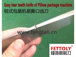 Easy tear teeth knife of Pillow package machine